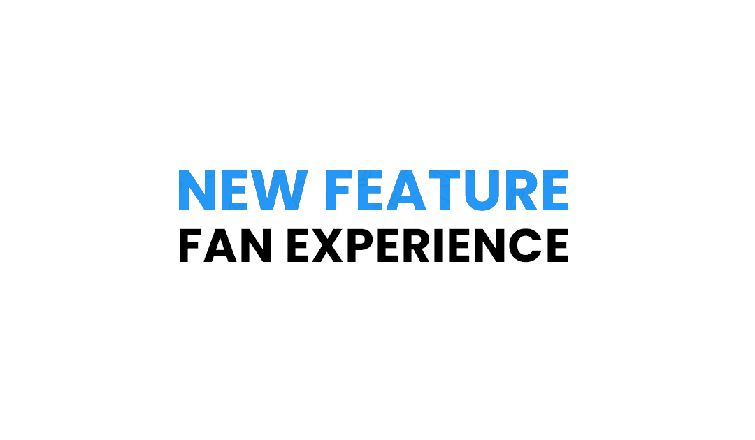 New Feature: Fan Experience